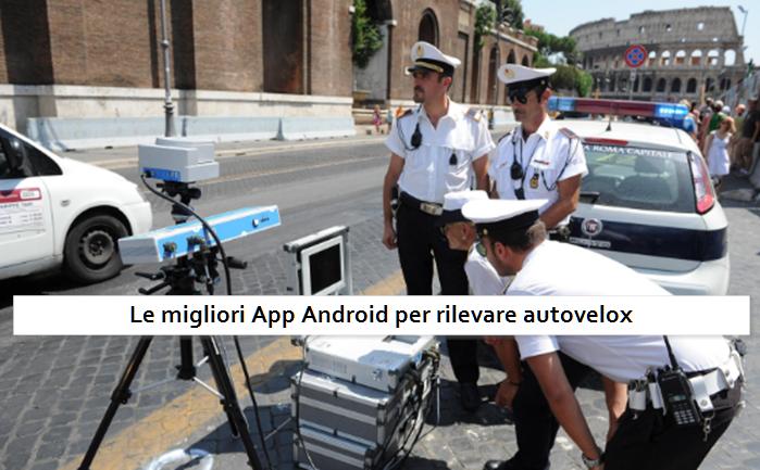 Hai visto? Migliori App Android per rilevare autovelox, ecco la nostra scelta