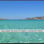 Cosa vedere nei dintorni di Alghero: scopriamolo insieme